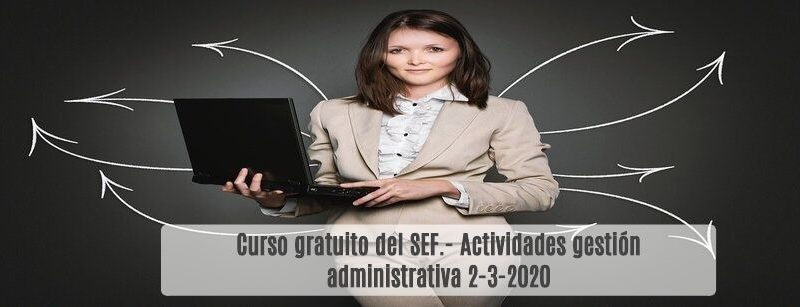 Curso gratuito del SEF- Actividades gestión administrativa 2-3-2020